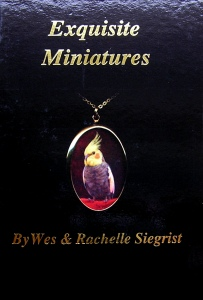 Exquisite Miniatures by Wes & Rachelle Siegrist