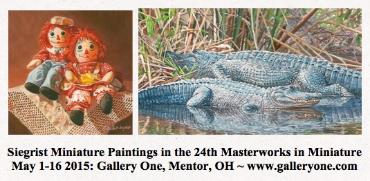 Siegrist Miniature Paintings in the 24th Masterworks in Miniature 2015 at Gallery One in Mentor, OH